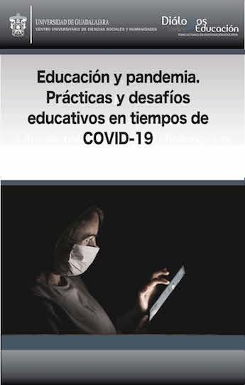 Ver Núm. 22 (12): Educación y pandemia. Prácticas y desafíos educativos en tiempos de COVID-19. Enero-junio 2021
